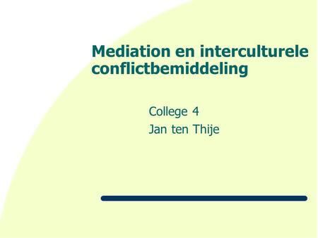 Mediation en interculturele conflictbemiddeling College 4 Jan ten Thije.