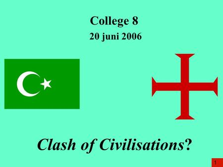 College 8 20 juni 2006 Clash of Civilisations? 1.