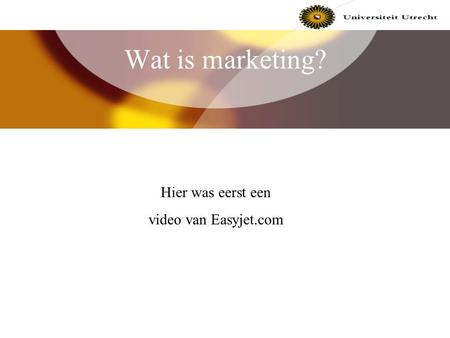 Wat is marketing? Hier was eerst een video van Easyjet.com.
