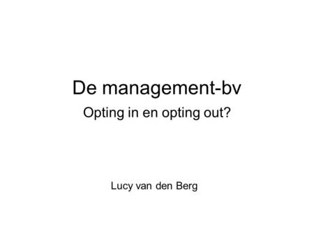 De management-bv Opting in en opting out? Lucy van den Berg.