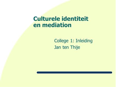 Culturele identiteit en mediation College 1: Inleiding Jan ten Thije.