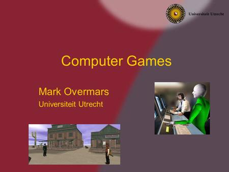 Computer Games Mark Overmars Universiteit Utrecht.