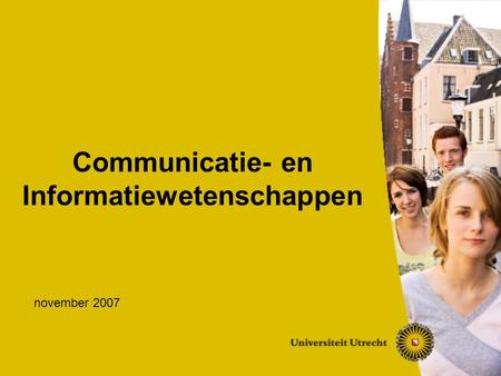 Communicatie- en Informatiewetenschappen november 2007.