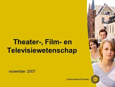 Theater-, Film- en Televisiewetenschap november 2007.