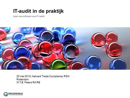 IT-audit in de praktijk Inzet van software voor IT-audit 20 mei 2015, Netwerk Trade Compliance, RSM Rotterdam W.T.B. Peters RA RE.