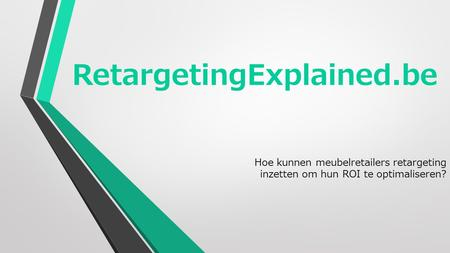 RetargetingExplained.be Hoe kunnen meubelretailers retargeting inzetten om hun ROI te optimaliseren?