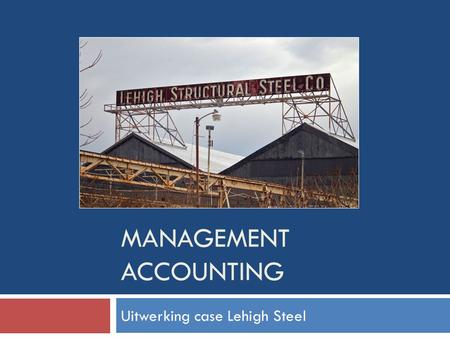 MANAGEMENT ACCOUNTING Uitwerking case Lehigh Steel.
