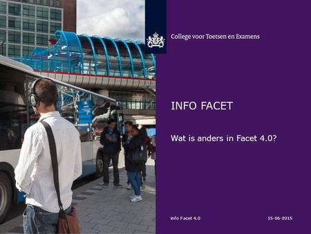 Info facet Wat is anders in Facet 4.0? info Facet 4.0 15-06-2015.