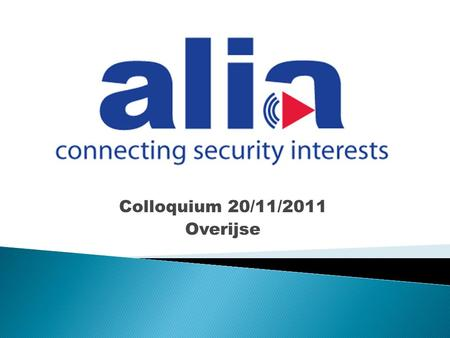 Colloquium 20/11/2011 Overijse. Connecting Security Interests Programma Programme 17:30 Onthaal 18:00 Wet Tobback 18:15 Incert 18:20 De waarde van mijn.