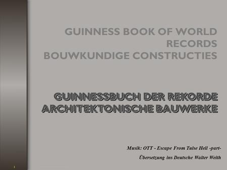 GUINNESS BOOK OF WORLD RECORDS BOUWKUNDIGE CONSTRUCTIES Musik: OTT - Escape From Tulse Hell -part- GUINNESSBUCH DER REKORDE ARCHITEKTONISCHE BAUWERKE.