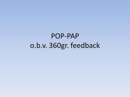 POP-PAP o.b.v. 360gr. feedback