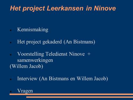 Het project Leerkansen in Ninove Kennismaking Het project gekaderd (An Bistmans) Voorstelling Teledienst Ninove + samenwerkingen (Willem Jacob) Interview.