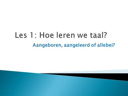 Aangeboren, aangeleerd of allebei?. (1.05- 2.45) https://www.youtube.com/watch?v=qSkoBJLGvsQ https://www.youtube.com/watch?v=qSkoBJLGvsQ.