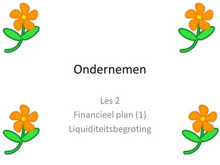 Les 2 Financieel plan (1) Liquiditeitsbegroting