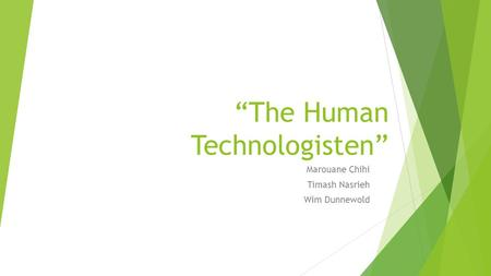 """The Human Technologisten"" Marouane Chihi Timash Nasrieh Wim Dunnewold."
