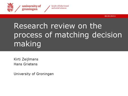 | faculty of behavioural and social sciences 08-04-2015 Research review on the process of matching decision making Kirti Zeijlmans Hans Grietens University.
