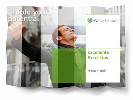 Unfold your potential Excellente Excel-tips Februari 2015.