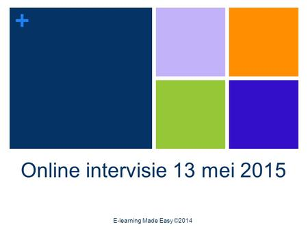 + Online intervisie 13 mei 2015 E-learning Made Easy ©2014.