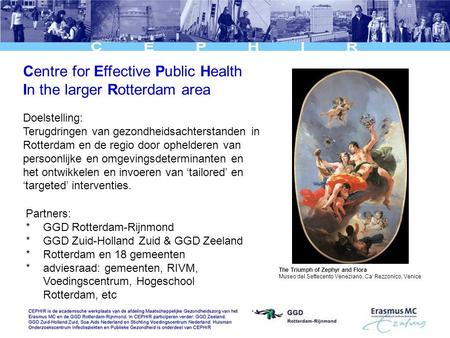 Centre for Effective Public Health In the larger Rotterdam area The Triumph of Zephyr and Flora Museo del Settecento Veneziano, Ca' Rezzonico, Venice Doelstelling: