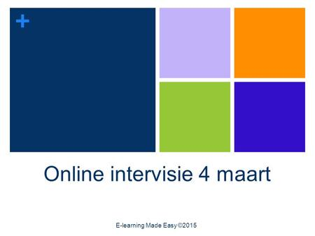 + Online intervisie 4 maart E-learning Made Easy ©2015.