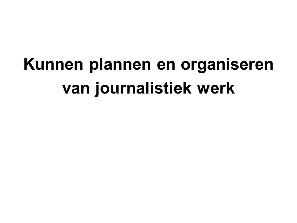 Kunnen plannen en organiseren van journalistiek werk Kan benodigde tijd voor een klus goed inschatten alumniwerkgevers
