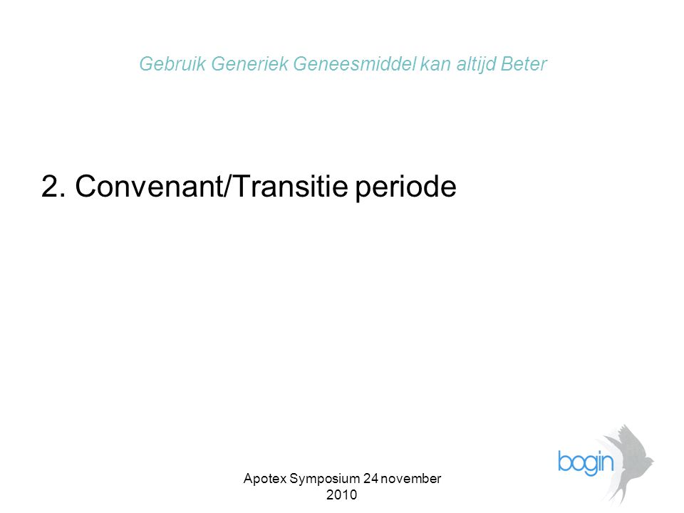 Apotex Symposium 24 november 2010 Gebruik Generiek Geneesmiddel kan altijd Beter •Van overheidsregulering naar marktsturing.