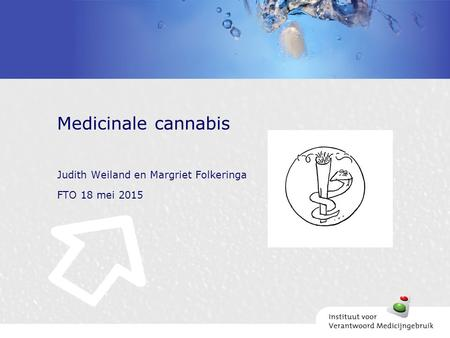 Judith Weiland en Margriet Folkeringa FTO 18 mei 2015 Medicinale cannabis.