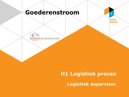 Goederenstroom H1 Logistiek proces Logistiek supervisor.