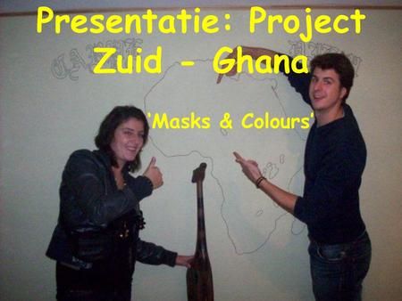 Presentatie: Project Zuid - Ghana 'Masks & Colours'