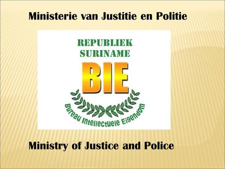 Ministerie van Justitie en Politie Ministry of Justice and Police.
