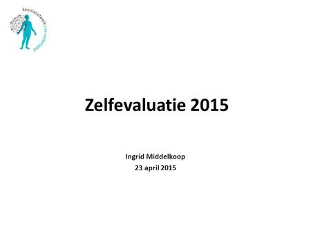 Zelfevaluatie 2015 Ingrid Middelkoop 23 april 2015.