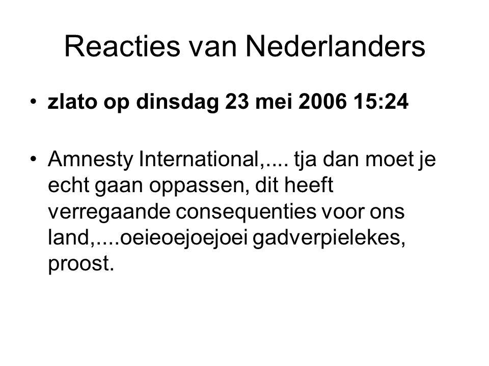 Reacties van Nederlanders •Eric op dinsdag 23 mei 2006 14:10 •Mooi zooi, als wij door linkse ogen gezien verkeerd bezig zijn, betekent dat dat we op de goede weg zijn.