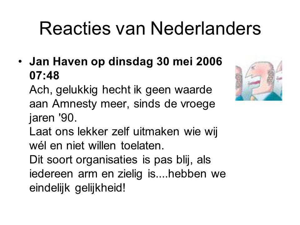 Reacties van Nederlanders •Wim op woensdag 24 mei 2006 13:18 •Sinds Amnesty International gekaapt is door linkse activisten kunnen ze mijn rug op.