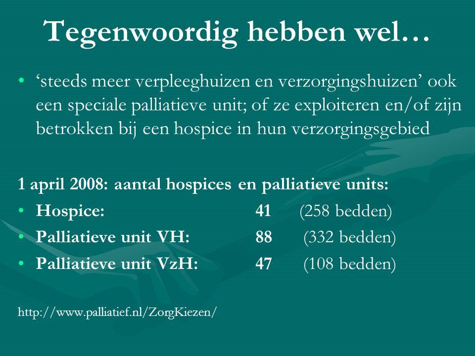Tegenwoordig zijn… • •veel verpleeghuizen en verzorgingshuizen ook actief betrokken bij regionale palliatieve netwerken in hun omgeving • •veel verpleeghuisprofessionals actief in regionale palliatieve teams… • •etc.