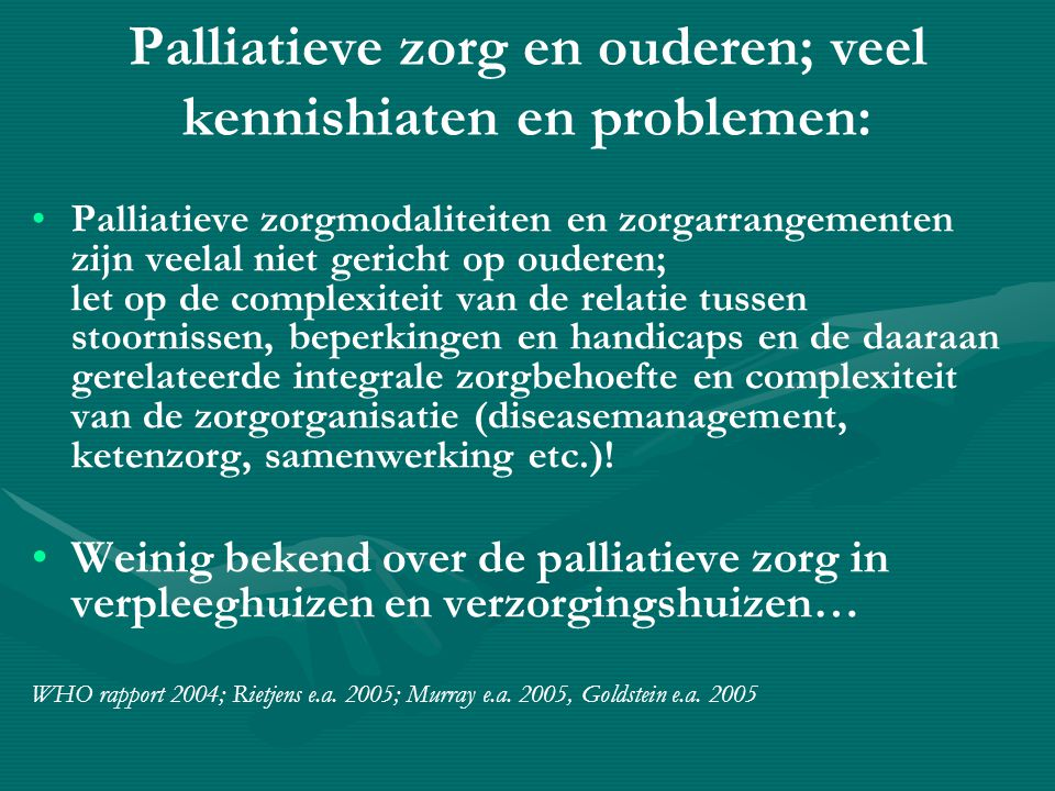 Palliatieve zorg en ouderen; veel kennishiaten en problemen: • •Er is te weinig bekend over de wensen en behoeften van ouderen m.b.t.
