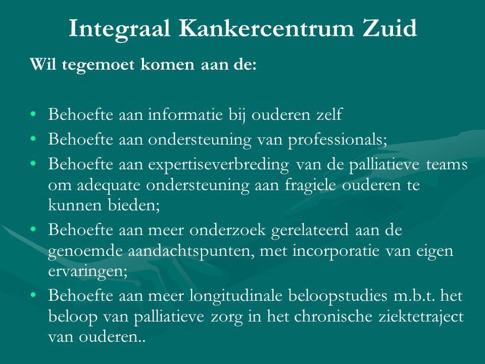 Integraal Kankercentrum Zuid HOOFDDOEL: • •Komen tot transparante palliatieve zorg voor fragiele ouderen thuis, in instellingen en in gespecialiseerde voorzieningen voor palliatieve zorg.