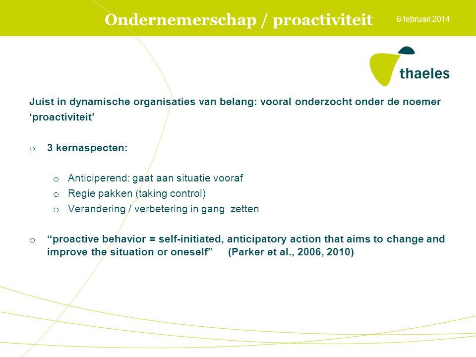 Voorspellers ondernemerschap / proactiviteit (3) Aspecten van de werksituatie: o Taak niveau  Autonomie (vs geleerde hulpeloosheid )  Uitdaging (goal setting)  Leerdoelen & prestatiedoelen  Mismatch (kan ook stressor zijn, bijv werkdruk) o Groepsniveau / sociale niveau  Leiderschap (visie, steun, delegeren, relatie, goal setting)  Collega's (steun, voorbeeld, samenwerken) o Organisatie niveau  Management (visie, steun, voorbeeld)  HRM  Klimaat/cultuur (verandering- & leergericht; veilig) 6 februari 2014