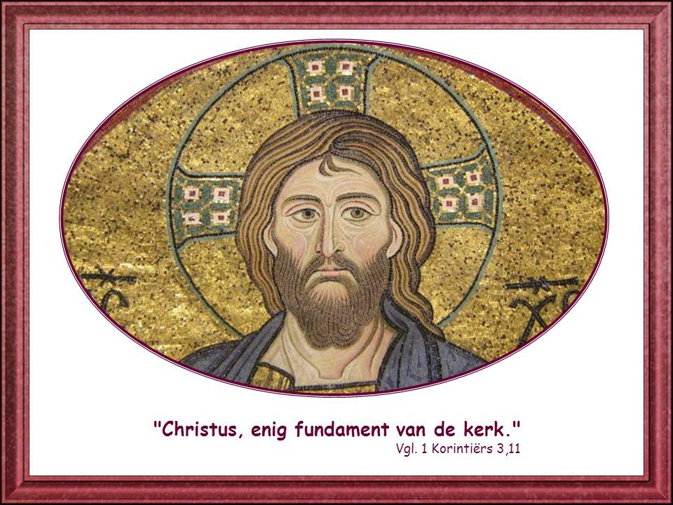 Christus, enig fundament van de kerk. Vgl. 1 Korintiërs 3,11