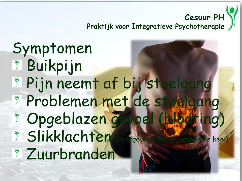 Cesuur PH Praktijk voor Integratieve Psychotherapie Symptomen Buikpijn Pijn neemt af bij stoelgang Problemen met de stoelgang Opgeblazen gevoel (bloating) Slikklachten (overgeven, boeren, prop in de keel) Zuurbranden