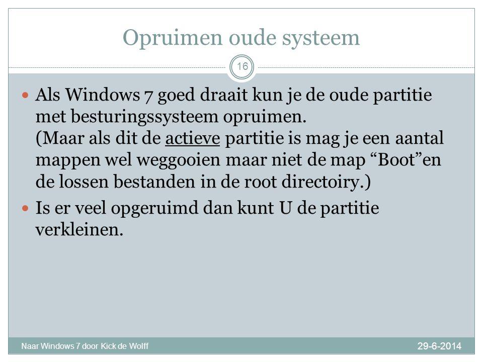 Adviesen 29-6-2014 Naar Windows 7 door Kick de Wolff 17  Maak altijd een herstel DVD van je Windows Vista of Windows 7  Installeer altijd als taal: Nederlands en als keyboard US-International