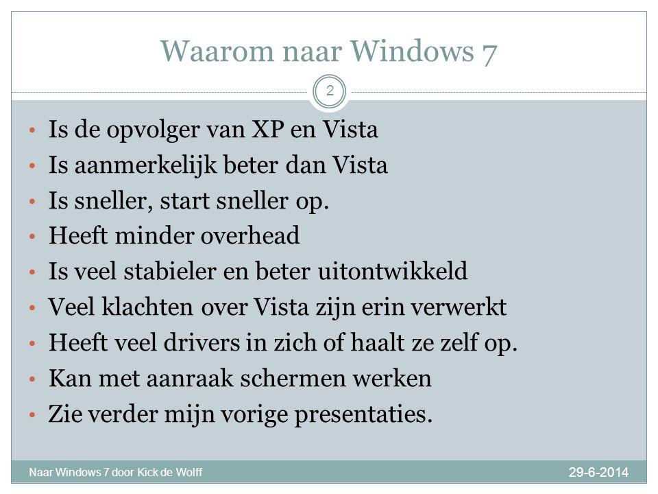 Versies Windows 7 29-6-2014 Naar Windows 7 door Kick de Wolff 3  http://windows.microsoft.com/nl- NL/windows7/products/compare http://windows.microsoft.com/nl- NL/windows7/products/compare  http://www.hardware.info/nl- NL/news/ymicmJqTwpiabpY/Microsoft_legt_Wind ows_7_in_de_schappen/ http://www.hardware.info/nl- NL/news/ymicmJqTwpiabpY/Microsoft_legt_Wind ows_7_in_de_schappen/  HOME Premium NL +/- 115.= upgrade versie