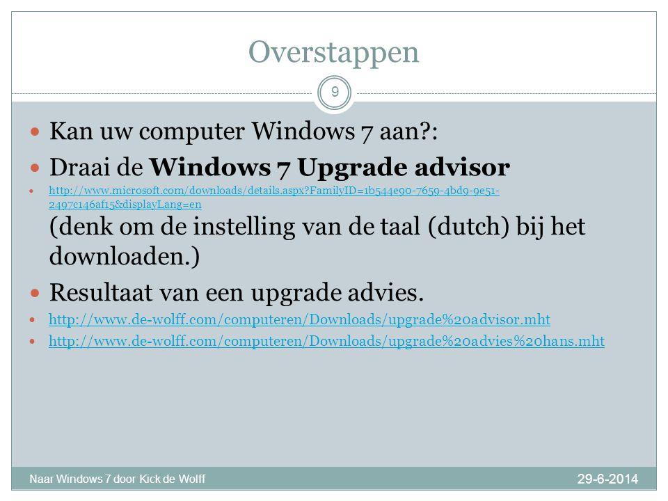 Voorbereidingen 29-6-2014 Naar Windows 7 door Kick de Wolff 10  Bekijk bij de leverancier van de drivers of er een W7 versie beschikbaar is.