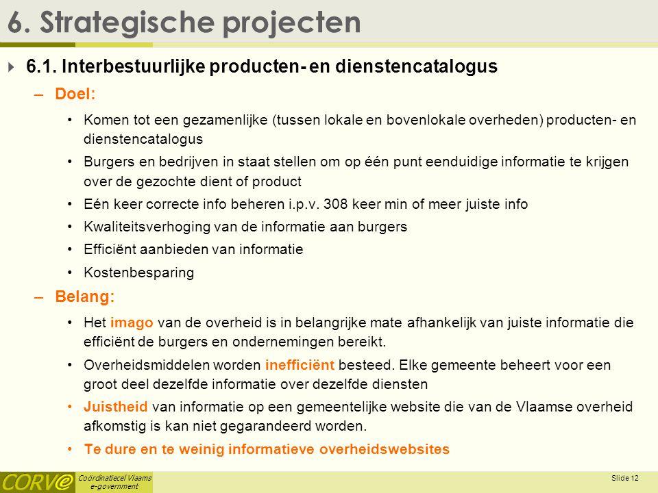 Coördinatiecel Vlaams e-government Slide 13 6. Strategische projecten1. 2. 3.