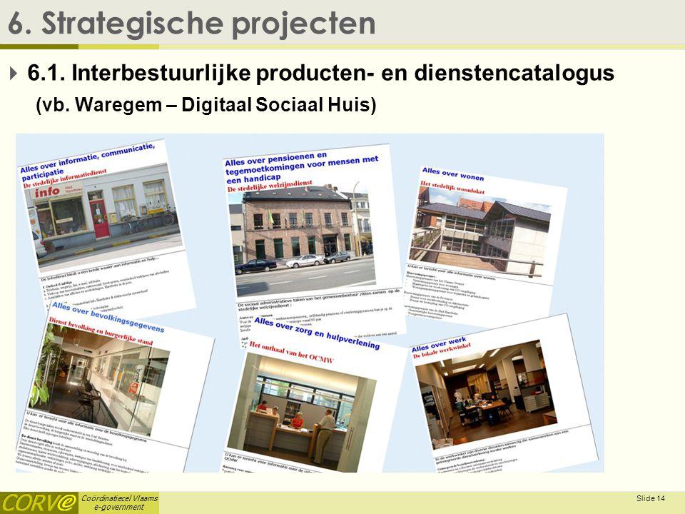 Coördinatiecel Vlaams e-government Slide 15 6.