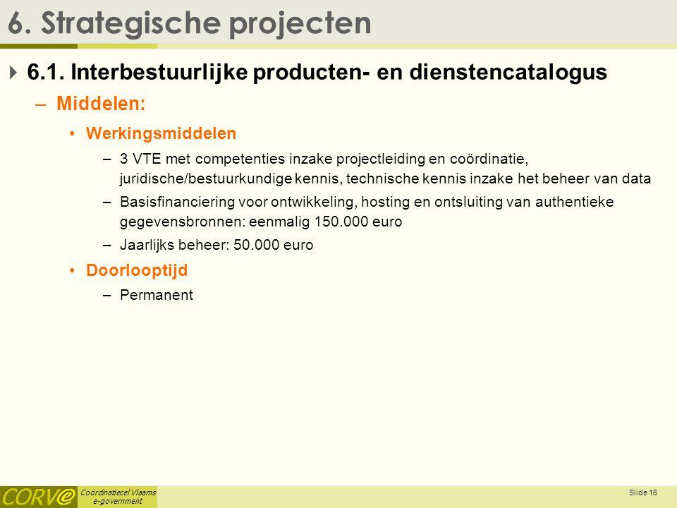 Coördinatiecel Vlaams e-government Slide 17 6.Strategische projecten  6.2.