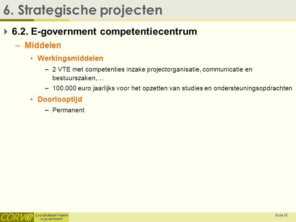 Coördinatiecel Vlaams e-government Slide 19 6.Strategische projecten  6.3.