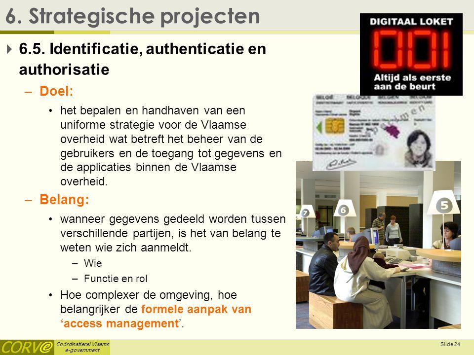Coördinatiecel Vlaams e-government Slide 25 6.Strategische projecten  6.5.