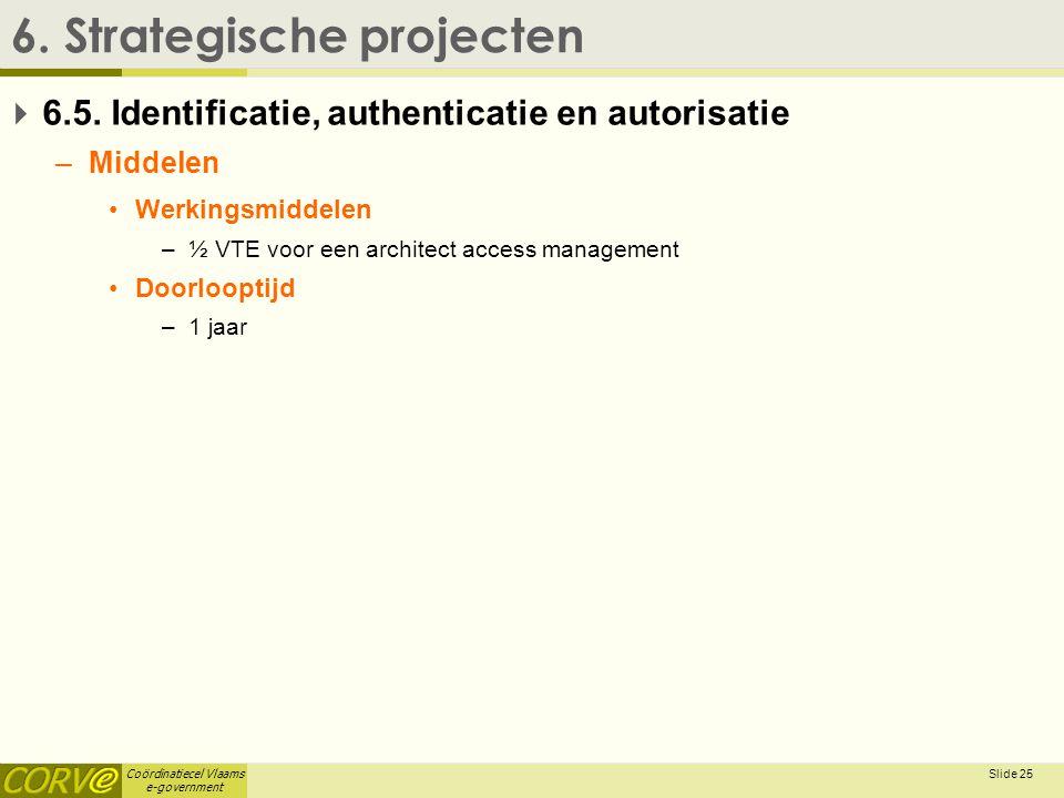 Coördinatiecel Vlaams e-government Slide 26 6.Strategische projecten  6.6.
