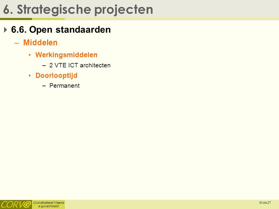 Coördinatiecel Vlaams e-government Slide 28 6.Strategische projecten  6.7.