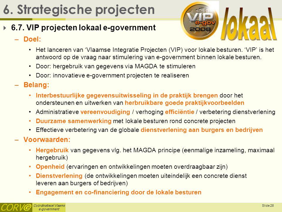 Coördinatiecel Vlaams e-government Slide 29 6.Strategische projecten  6.7.